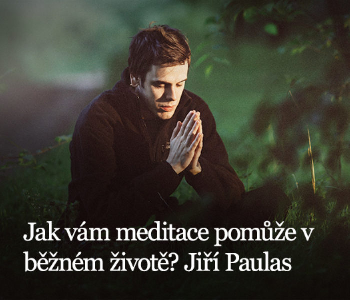 Jak vám meditace pomůže v běžném životě?